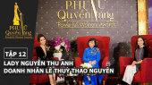 Phụ Nữ Quyền Năng Tập 12 : Lady Nguyễn Thu Anh, Doanh Nhân Lê Thùy Thảo Nguyên