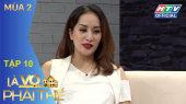 Là Vợ Phải Thế Mùa 2 Tập 10 : Khánh Thi chịu nhiều áp lực khi công khai chuyện tình cảm