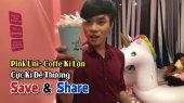 Chương Trình WANBO SAVE & SHARE Tập 103: Pink Uni- Coffee Kỳ Lân Cực Dễ Thương (13/11)