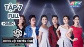 Gương Mặt Truyền Hình 2018 Tập 07 : Hành trình chinh phục ngôi vị quán quân 2018