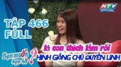Bạn Muốn Hẹn Hò Tập 466: Nhìn giống chú Quyền Linh là con thích lắm rồi
