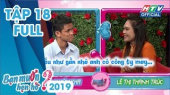 Bạn Muốn Hẹn Hò Tập 18: Cái kết của bạn trai nóng tính gặp bạn gái hay khóc nhè