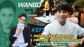 Chương Trình WANBO SAVE & SHARE Tập 373 : Phỏng Vấn Diễn Viên Điện Ảnh TRƯƠNG MINH THẢO (Ngày 15/08/2019)