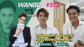 Chương Trình WANBO SAVE & SHARE Tập 372 : Khám Phá Và Giao Lưu Hậu Trường Phim Mới (Ngày 14/08/2019)