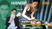 Chương Trình WANBO SAVE & SHARE Tập 380 : Wanbo Đi Chích Botox đau thấu trời (23-08-2019)