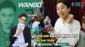 Chương Trình WANBO SAVE & SHARE Tập 383 : Skincare sạch mụn 60% sau hai tuần (26-08-2019)