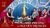 Phụ Nữ Quyền Năng 2 Tập 46 : Siêu Mẫu Vương Thu Phương - Doanh Nhân Nguyễn Thị Ngân
