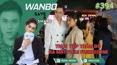 Chương Trình WANBO SAVE & SHARE Tập 394 : Trực tiếp thảm đỏ ra mắt phim FRIENDZONE (06-09-2019)