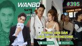 Chương Trình WANBO SAVE & SHARE Tập 395 : Phỏng vấn dàn diễn viên FRIENDZONE (07-09-2019)