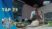 Khi Chàng Vào Bếp Mùa 2 Tập 23 : Đại chiến với món cà ri ốc đỏ