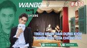 Chương Trình WANBO SAVE & SHARE Tập 411 : Trích Đoạn Dàn Dựng Kịch Người Tình Của Chồng Tôi