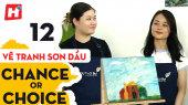 Chance or Choice Tập 12 : Vẽ Tranh Sơn Dầu