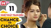 Chance or Choice Tập 11 : Nghệ Thuật Trang Điểm