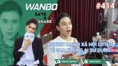 Chương Trình WANBO SAVE & SHARE Tập 414 : Review MXH Lotus - Vì sao không ai sử dụng