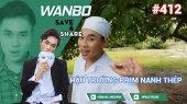 Chương Trình WANBO SAVE & SHARE Tập 412 : Hậu Trường phim Nanh Thép