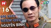 Độc Nhãn Tướng Quân Nguyễn Bình Tập 16