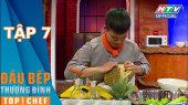 Đầu Bếp  Thượng Đỉnh Mùa 2 Tập 07 : Nâng tầm sầu riêng và thơm thành những món ăn hảo hạng