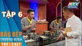 Đầu Bếp  Thượng Đỉnh Mùa 2 Tập 06 : 30 phút thách đấu để chứng minh đẳng cấp