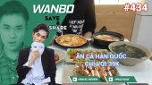 Chương Trình WANBO SAVE & SHARE Tập 434 : Ăn cả Hàn Quốc chỉ với 39k