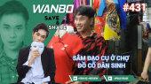 Chương Trình WANBO SAVE & SHARE Tập 431 : Sắm Đạo Cụ Ở Chợ Đồ Cổ Dân Sinh