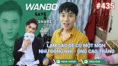 Chương Trình WANBO SAVE & SHARE Tập 435 : Làm sao để có một mqh như Đông Nhi - Ông Cao Thắng
