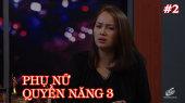 Phụ Nữ Quyền Năng 3 Tập 02 : Người Mẫu, Diễn Viên Diễm Châu