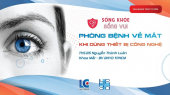 Sống Khỏe Sống Vui Tập 02 : Phòng bệnh về mắt khi dùng thiết bị công nghệ