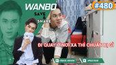 Chương Trình WANBO SAVE & SHARE Tập 480 : Đi quay ở nơi xa thì chuẩn bị gì