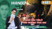 Chương Trình WANBO SAVE & SHARE Tập 481 : Ngày đầu tiên ở phim trường thác Mai