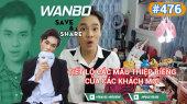 Chương Trình WANBO SAVE & SHARE Tập 476 : Tiết lộ các mẩu thiệp riêng của các khách mời