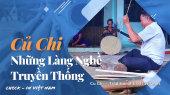 Việt Nam - Điểm đến hôm nay Tập 09 : Củ Chi - Những Làng Nghề Truyền Thống