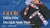 Việt Nam - Điểm đến hôm nay Tập 08 : Củ Chi - Điểm Đến Du Lịch Sinh Thái