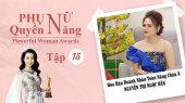 Phụ Nữ Quyền Năng 3 Tập 15 : Hoa Hậu Doanh Nhân Toàn Năng Châu Á Nguyễn Thị Ngọc Hân