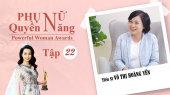 Phụ Nữ Quyền Năng 3 Tập 22 : Tiến sĩ Võ Thị Hoàng Yến