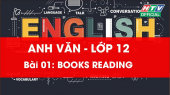 Kết Nối Giờ Thứ 6 - Môn Tiếng Anh Lớp 12 Bài 01 : Books Reading