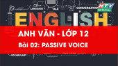 Kết Nối Giờ Thứ 6 - Môn Tiếng Anh Lớp 12 Bài 02 : Passive Voice