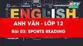 Kết Nối Giờ Thứ 6 - Môn Tiếng Anh Lớp 12 Bài 03 : Sports Reading