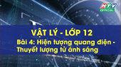 Kết Nối Giờ Thứ 6 - Môn Lý Lớp 12 Bài 04 : Hiện tượng quang điện - Thuyết lượng tử ánh sáng