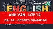 Kết Nối Giờ Thứ 6 - Môn Tiếng Anh Lớp 12 Bài 04 : Sports Grammar