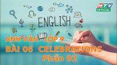 Kết Nối Giờ Thứ 6 - Môn Tiếng Anh Lớp 9 Bài 06 : Celebrations - Phần 2
