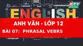 Kết Nối Giờ Thứ 6 - Môn Tiếng Anh Lớp 12 Bài 07 :  Phrasal Verbs