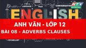 Kết Nối Giờ Thứ 6 - Môn Tiếng Anh Lớp 12 Bài 08 :  Adverbs Clauses