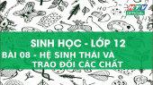 Kết Nối Giờ Thứ 6 - Môn Sinh Học Lớp 12 Bài 08 : Hệ Sinh Thái Và Trao Đổi Các Chất
