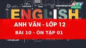 Kết Nối Giờ Thứ 6 - Môn Tiếng Anh Lớp 12 Bài 10 :  Ôn tập 1