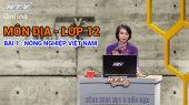 Kết Nối Giờ Thứ 6 - Môn Địa Lớp 12 Bài 01 : Nông nghiệp Việt Nam