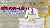 Kết Nối Giờ Thứ 6 - Môn Giáo Dục Công Dân Lớp 12 Bài 03 : Công dân với quyền tự do cơ bản