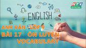 Kết Nối Giờ Thứ 6 - Môn Tiếng Anh Lớp 9 Bài 17 : Ôn Luyện Vocabulary