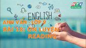 Kết Nối Giờ Thứ 6 - Môn Tiếng Anh Lớp 9 Bài 18 : Ôn Luyện Reading