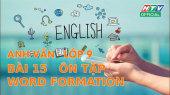 Kết Nối Giờ Thứ 6 - Môn Tiếng Anh Lớp 9 Bài 15 : Ôn tập Word Formation