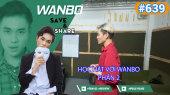 Chương Trình WANBO SAVE & SHARE Tập 639 : Học hát với Wanbo - Phần 2